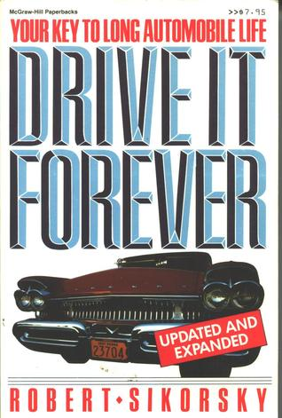 Drive It Forever: Your Key to a Long Automobile Life  by  Robert Sikorsky
