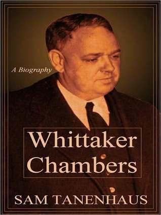 Whittaker Chambers: A Biography: A Biography Sam Tanenhaus