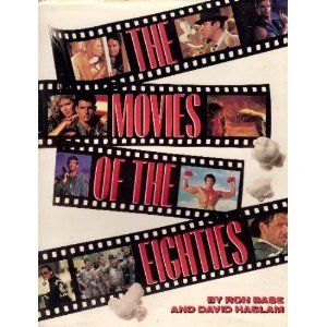 The Movies of the Eighties  by  Ron Base