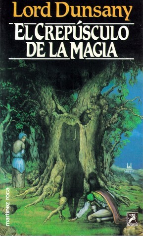 El crepúsculo de la magia  by  Lord Dunsany