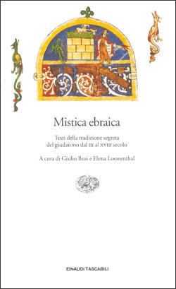 Mistica ebraica: Testi della tradizione segreta del giudaismo dal III al XVIII secolo  by  Giulio Busi