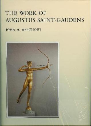 The Work of Augustus Saint-Gaudens Work of Augustus Saint-Gaudens Work of Augustus Saint-Gaudens Work of Augustus Saint-Gaudens Work of Augustus John H. Dryfhout