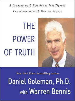 The Power of Truth: A Leading with Emotional Intelligence Conversation with Warren Bennis  by  Daniel Goleman