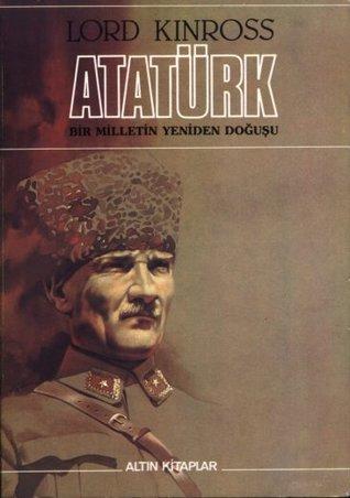 Atatürk: Bir Milletin Yeniden Doğuşu John Patrick Douglas Balfour