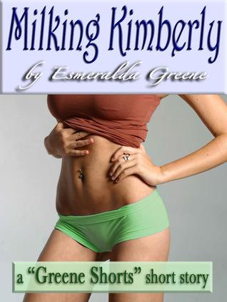 Milking Kimberly  by  Esmeralda Greene