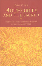Authority & the Sacred: Aspects of the Christianisation of the Roman World  by  Peter R.L. Brown