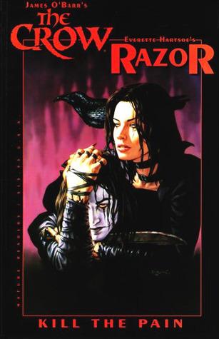 The Crow/Razor: Kill the Pain Everette Hartsoe