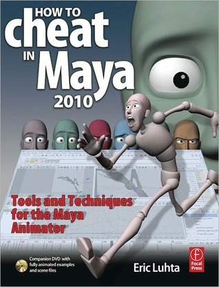 How to Cheat in Maya 2010: Tools and Techniques for the Maya Animator [With DVD ROM]  by  Eric Luhta