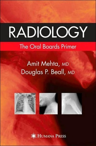 Radiology: The Oral Boards Primer  by  Amit Mehta