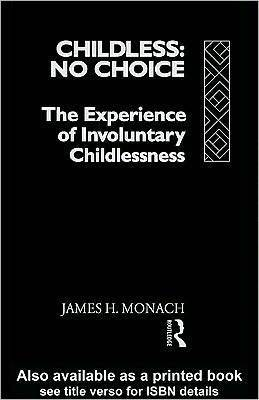 Childless: No Choice: The Experience of Involuntary Childlessness  by  James H. Monach
