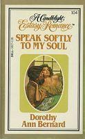 Speak Softly to My Soul (Candlelight Ecstasy Romance, #104) Dorothy Ann Bernard