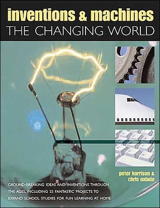 Inventions and Machines: The Changing World Peter Harrison