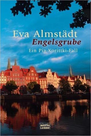 Engelsgrube: Ein Pia-Korittki-Fall Eva Almstädt