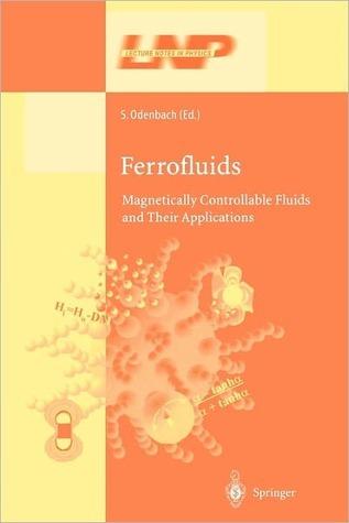Ferrofluids: Magnetically Controllable Fluids and Their Applications Stefan Odenbach