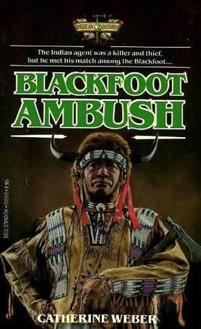 Blackfoot Ambush (American Indians, #2)  by  Catherine Weber