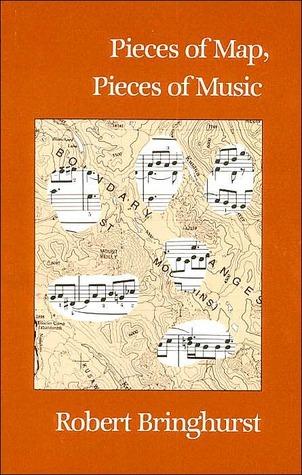 Pieces of Map, Pieces of Music Robert Bringhurst