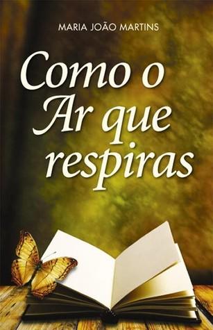 Como o Ar Que Respiras Maria João Martins