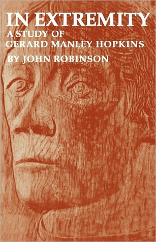In Extremity: A Study of Gerard Manley Hopkins  by  John Robinson