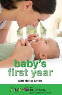 Babys First Year: The Netmums Guide to Being a New Mum. with Hollie Smith  by  Hollie Smith