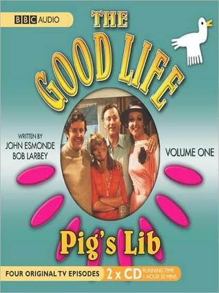 Pigs Lib: The Good Life, Volume 1 John Esmonde