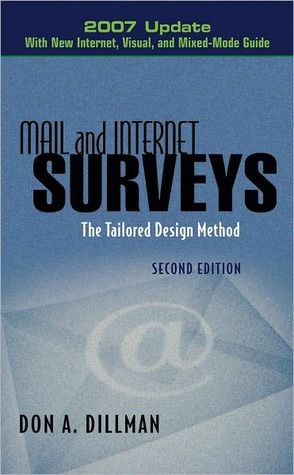 Mail and Internet Surveys: The Tailored Design Method -- 2007 Update with New Internet, Visual, and Mixed-Mode Guide, 2nd Edition: The Tailored Design Method -- 2007 Update with New Internet, Visual, and Mixed-Mode Guide  by  Don A. Dillman