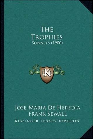 The Trophies: Sonnets (1900) José-Maria de Heredia