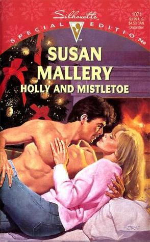 Holly and Mistletoe (Hometown Heartbreakers, #6) (Silhouette Special Edition, #1071)  by  Susan Mallery