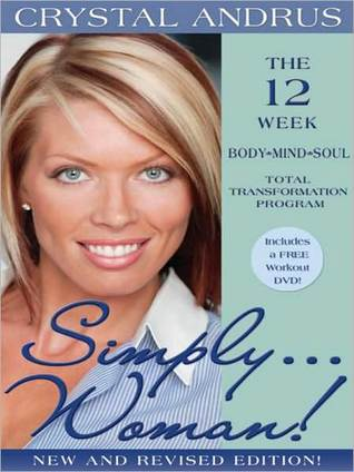 Simply...Woman!: The 12-Week Body/Mind/Soul Total Transformation Program [With DVD]  by  Crystal Andrus