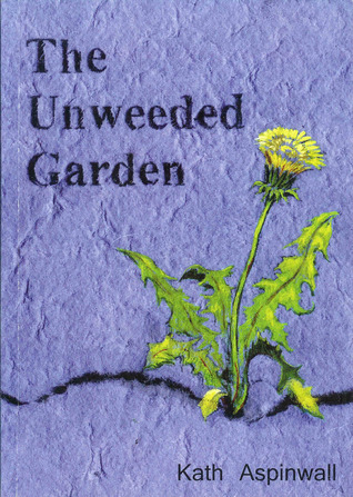 The Unweeded Garden  by  Kath Aspinall