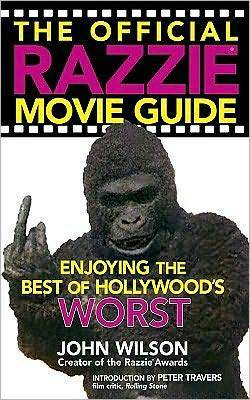 The Official Razzie Movie Guide: Enjoying the Best of Hollywoods Worst  by  John  Wilson