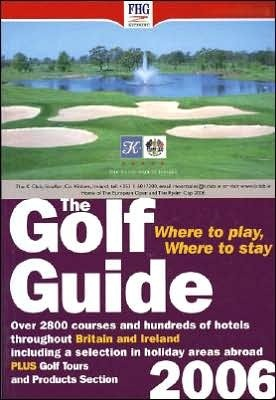 Golf Guide: Where to Play... . 2006  by  FHG Guides