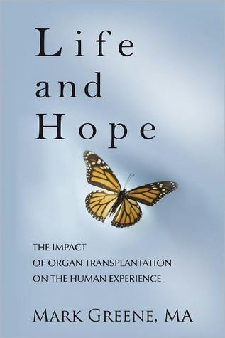 Life and Hope: The Impact of Organ Transplantation on the Human Experience  by  Mark A. Greene