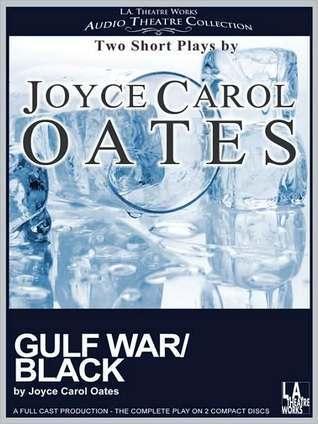 Gulf War/Black: Two Short Plays Joyce Carol Oates