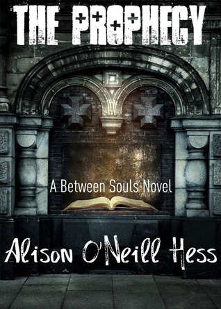 The Prophecy (Between Souls #1)  by  Alison ONeill Hess