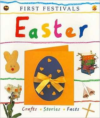 First Festivals: Easter: Crafts, Stories, Facts  by  Lois Rock