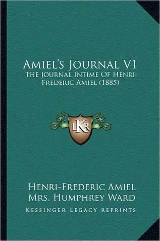 Amiels Journal, Vol 1: The Journal Intime of Henri-Frederic Amiel  by  Henri-Frédéric Amiel