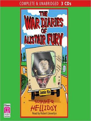 Summer Helliday: The War Diaries of Alistair Fury Series, Book 5  by  Jamie Rix