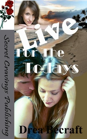 Live For The Todays  by  Drea Becraft