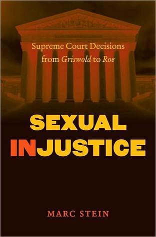 Sexual Injustice: Supreme Court Decisions from Griswold to Roe  by  Marc Robert Stein