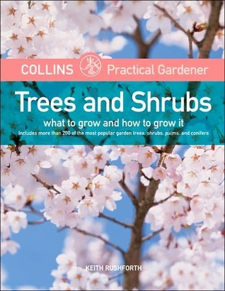 Trees and Shrubs: What to Grow and How to Grow It  by  Keith Rushforth