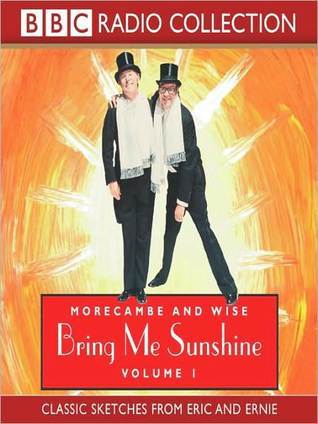 Bring Me Sunshine: Morecambe and Wise, Volume 1  by  Eric Morecambe