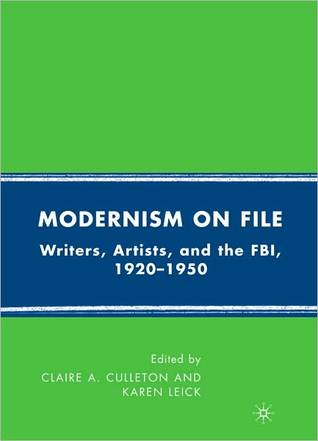 Modernism on File: Writers, Artists, and the FBI, 1920-1950 Claire A. Culleton