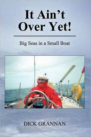 It Aint Over Yet!: Big Seas in a Small Boat  by  Dick Grannan