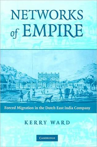 Networks of Empire: Forced Migration in the Dutch East India Company (Studies in Comparative World History Series)  by  Kerry Ward