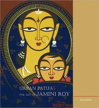 Urban Patua: The Art of Jamini Roy  by  Sona Datta