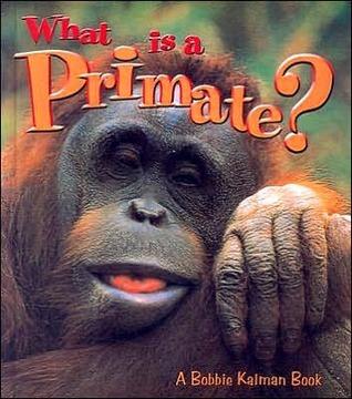 What Is a Primate? Bobbie Kalman