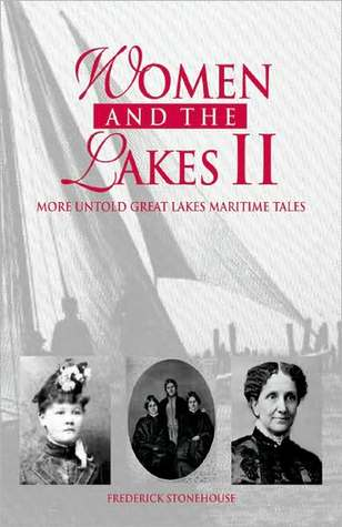Women and the Lakes II: More Untold Great Lakes Maritime Tales  by  Fredrick Stonehouse