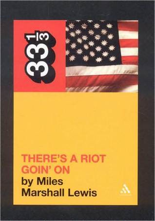 Theres a Riot Goin On  by  Miles Marshall Lewis