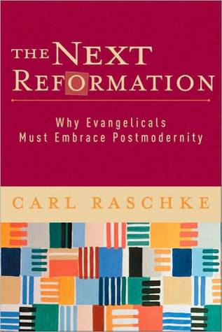 The Next Reformation: Why Evangelicals Must Embrace Postmodernity  by  Carl Raschke