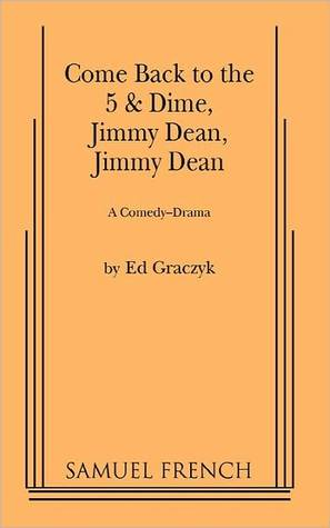 Come Back to the 5 & Dime, Jimmy Dean, Jimmy Dean  by  Ed Graczyk